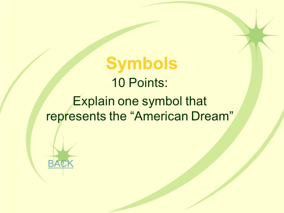 10 Points: Explain one symbol that represents the American Dream