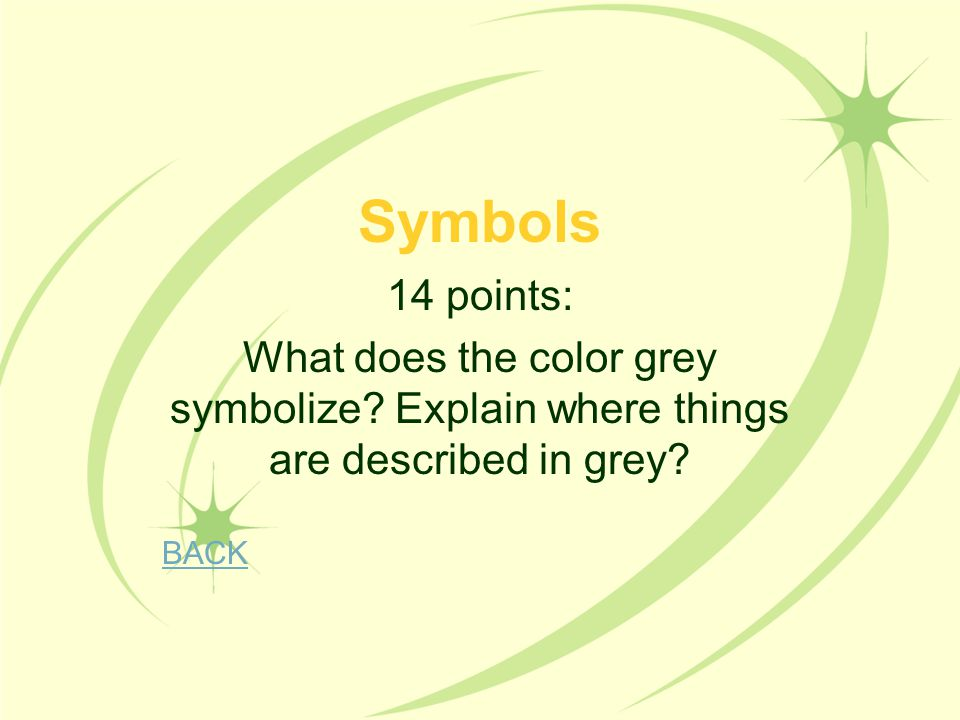 Symbols 14 points: What does the color grey symbolize Explain where things are described in grey