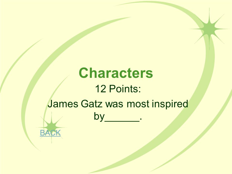 12 Points: James Gatz was most inspired by______.