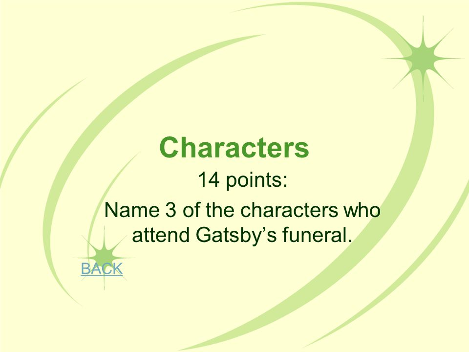 14 points: Name 3 of the characters who attend Gatsby's funeral.