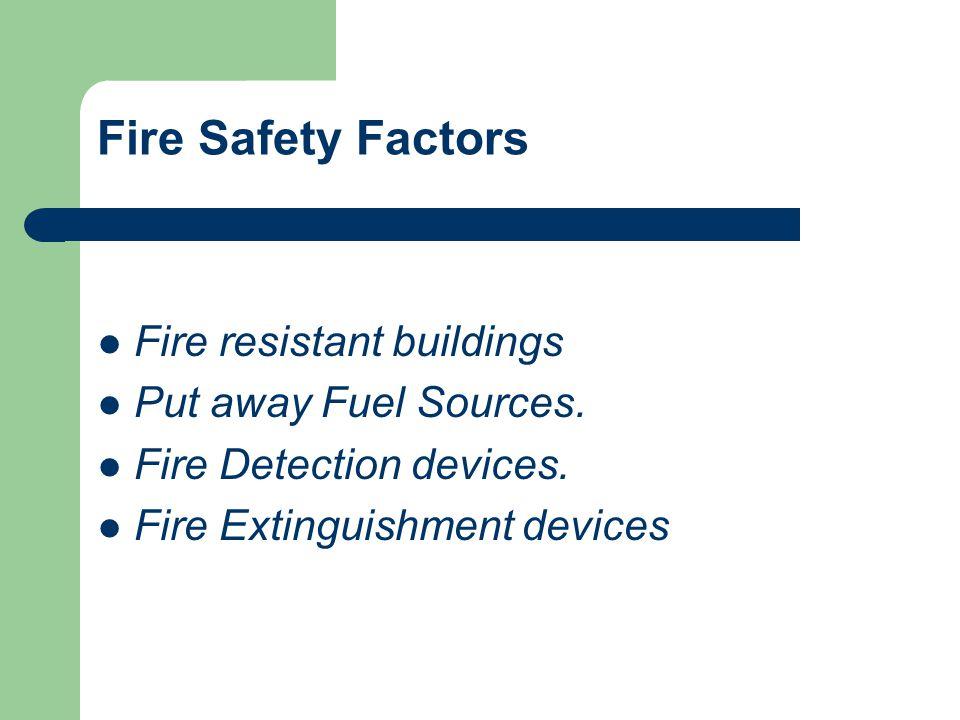 Fire Safety Factors Fire resistant buildings Put away Fuel Sources.