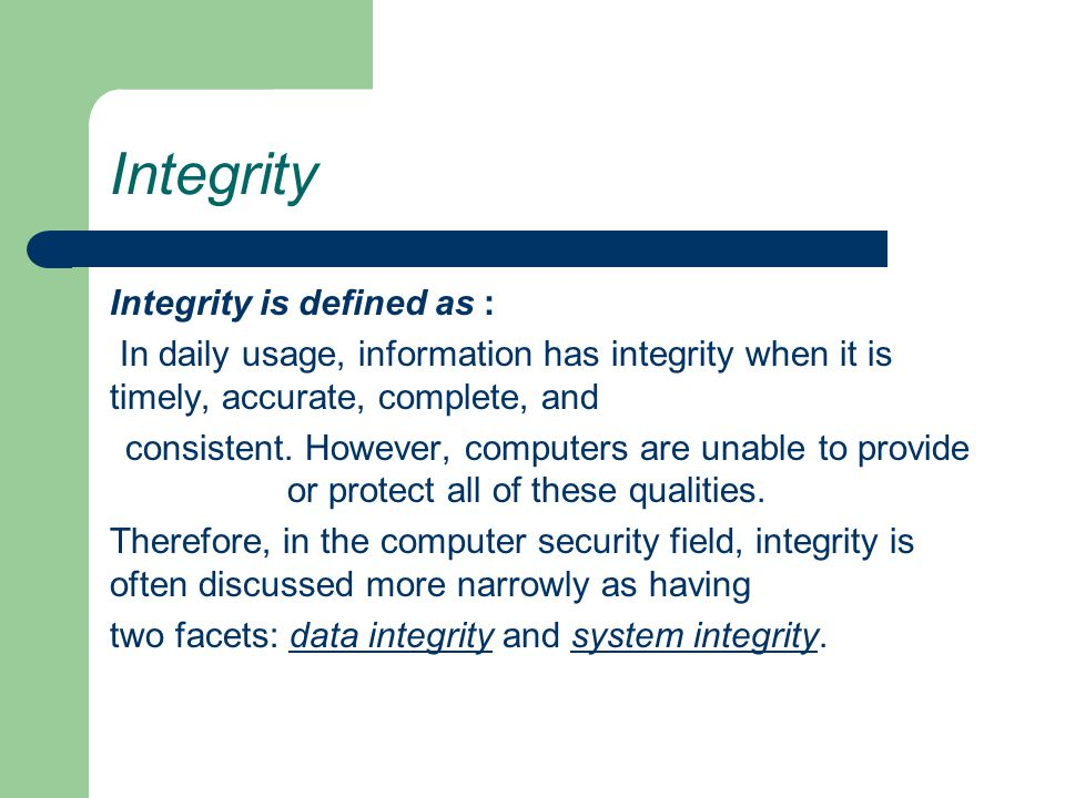 Integrity Integrity is defined as :
