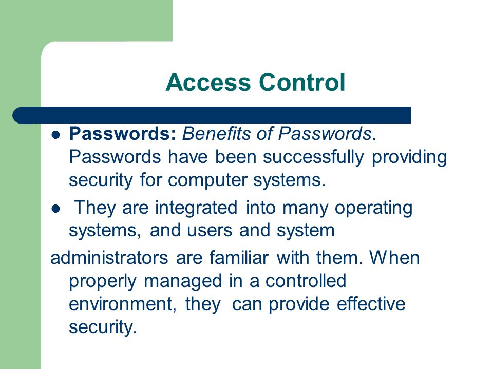 Access Control Passwords: Benefits of Passwords. Passwords have been successfully providing security for computer systems.