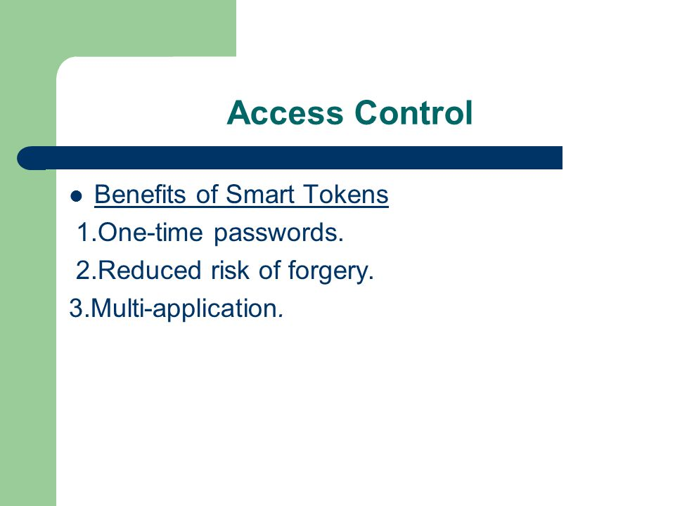 Access Control Benefits of Smart Tokens 1.One-time passwords.