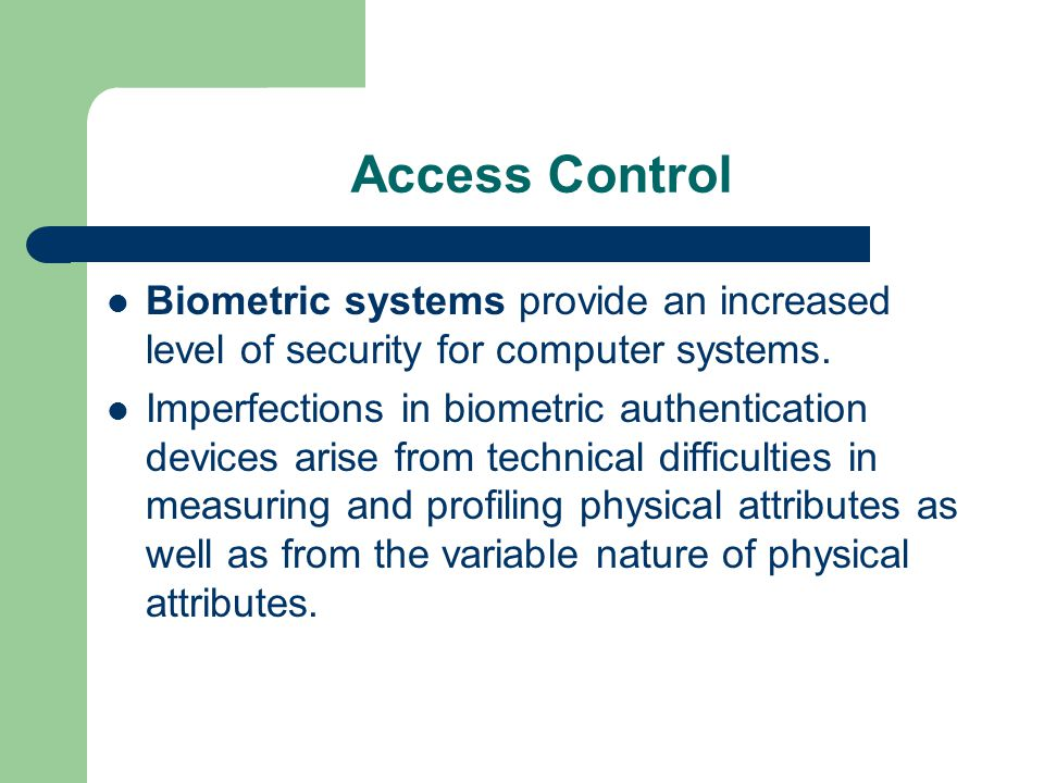 Access Control Biometric systems provide an increased level of security for computer systems.