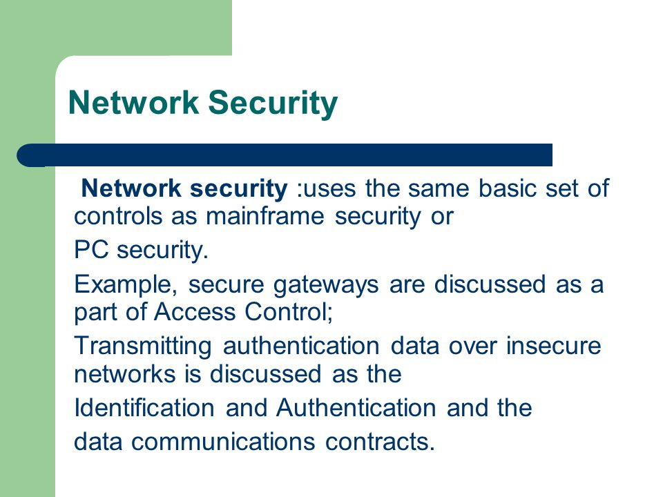 Network Security Network security :uses the same basic set of controls as mainframe security or. PC security.