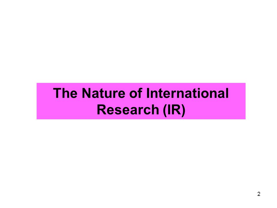 The Nature of International Research (IR)