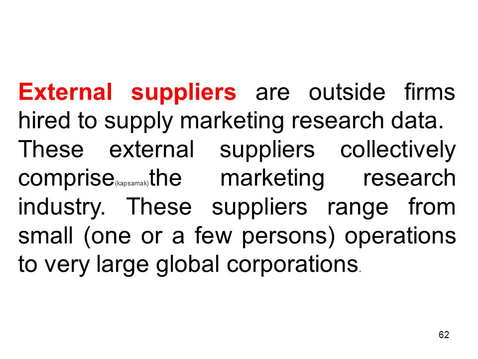 External suppliers are outside firms hired to supply marketing research data.