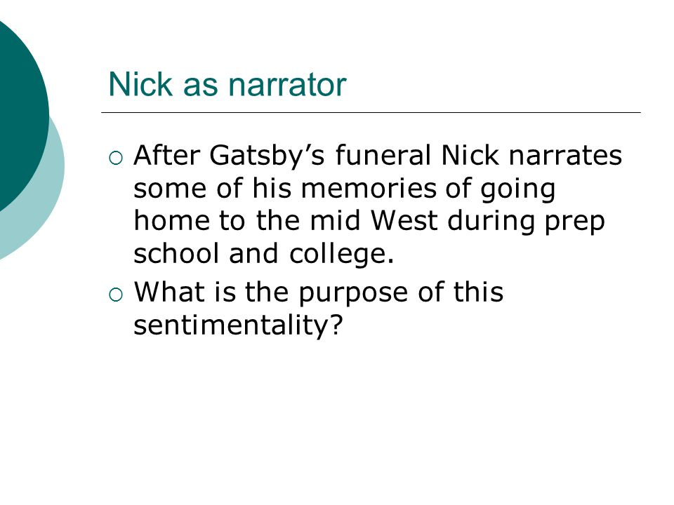 Nick as narrator After Gatsby's funeral Nick narrates some of his memories of going home to the mid West during prep school and college.