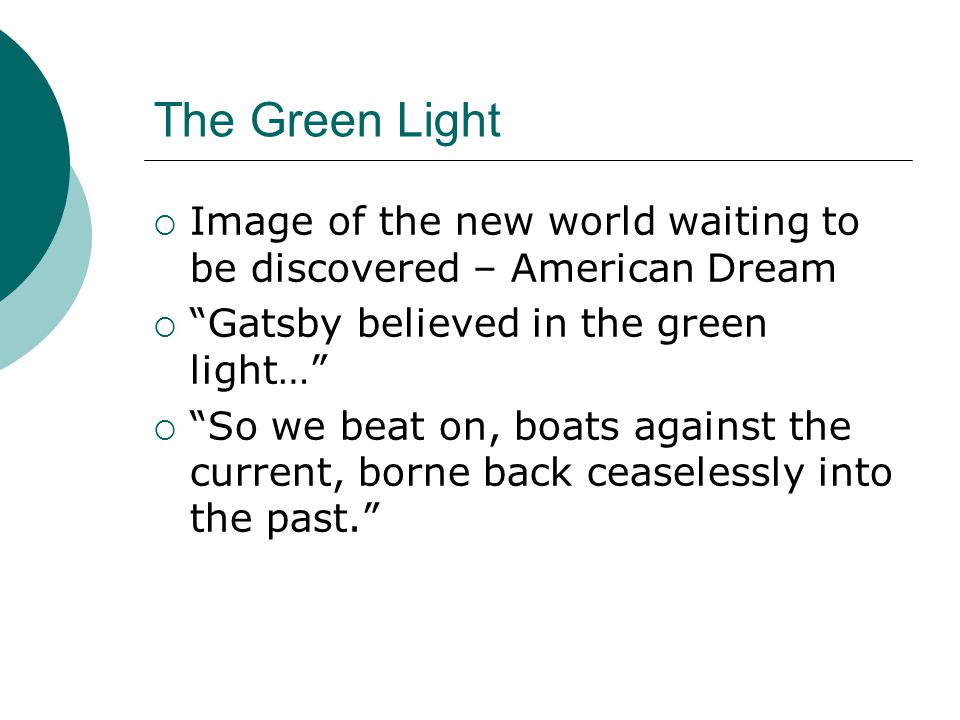 The Green Light Image of the new world waiting to be discovered – American Dream. Gatsby believed in the green light…