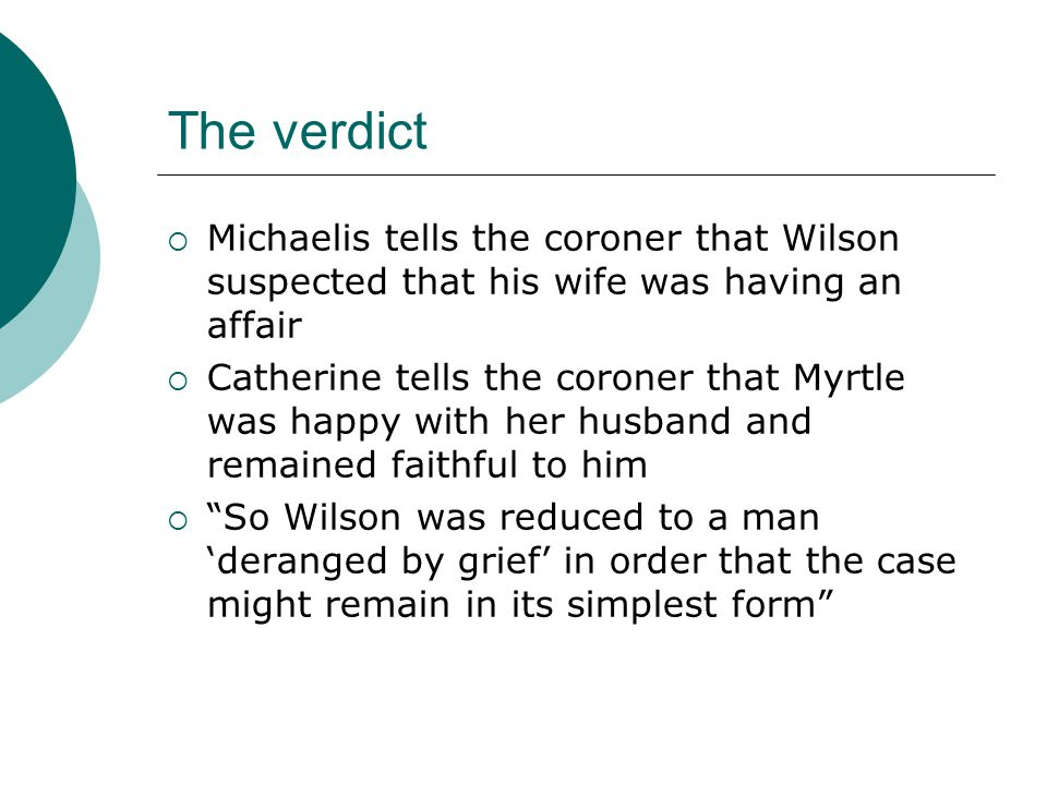 The verdict Michaelis tells the coroner that Wilson suspected that his wife was having an affair.