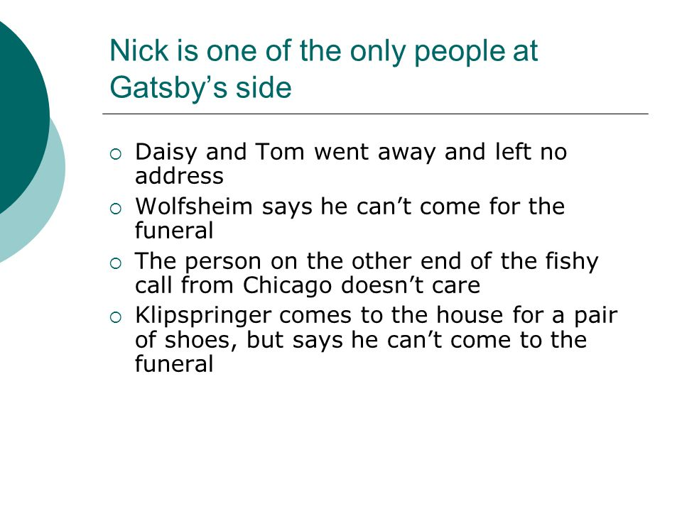 Nick is one of the only people at Gatsby's side
