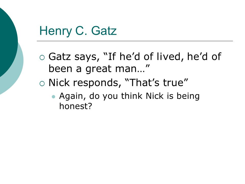 Henry C. Gatz Gatz says, If he'd of lived, he'd of been a great man…