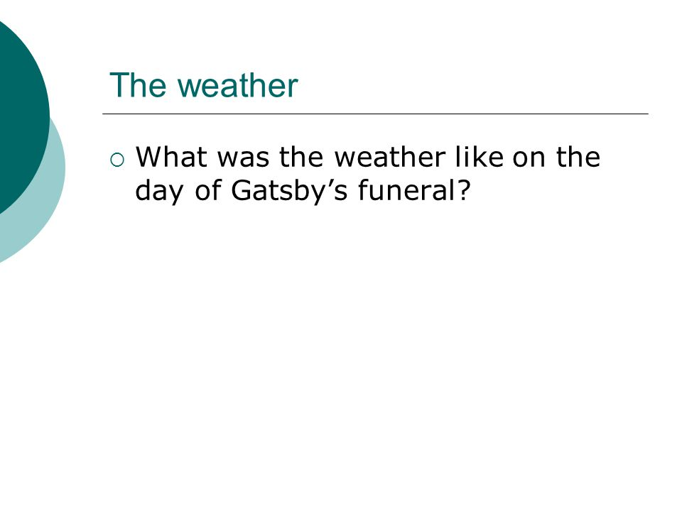 The weather What was the weather like on the day of Gatsby's funeral