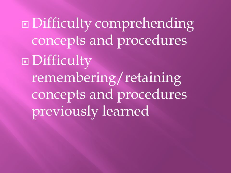 Difficulty comprehending concepts and procedures