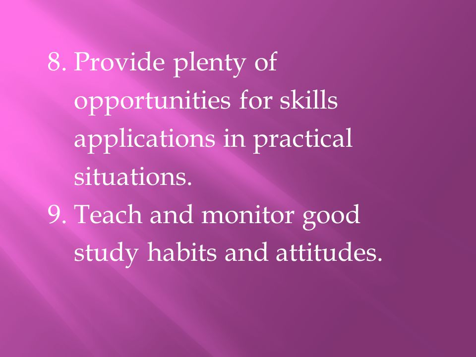 8. Provide plenty of opportunities for skills applications in practical situations.