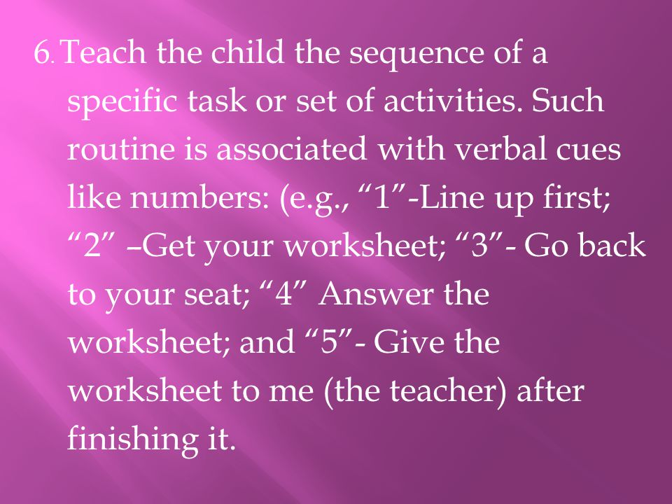 6. Teach the child the sequence of a specific task or set of activities.