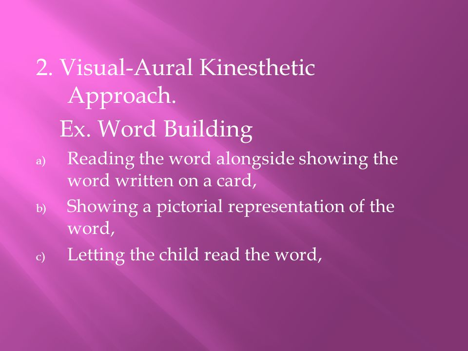2. Visual-Aural Kinesthetic Approach. Ex. Word Building