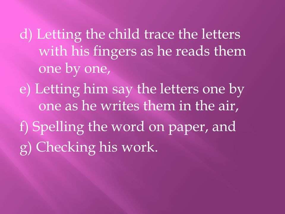 d) Letting the child trace the letters with his fingers as he reads them one by one,