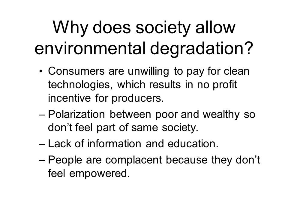 Why does society allow environmental degradation