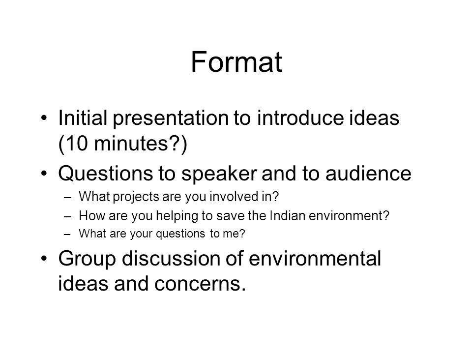 Format Initial presentation to introduce ideas (10 minutes )