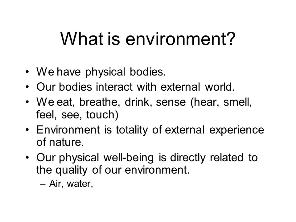 What is environment We have physical bodies.