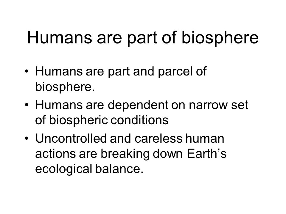 Humans are part of biosphere