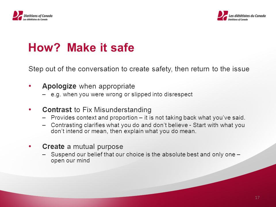 How Make it safe Step out of the conversation to create safety, then return to the issue. Apologize when appropriate.