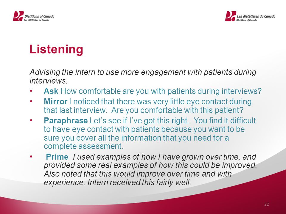 Listening Advising the intern to use more engagement with patients during interviews. Ask How comfortable are you with patients during interviews