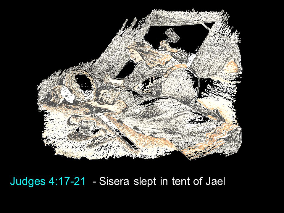 Judges 4:17-21 - Sisera slept in tent of Jael