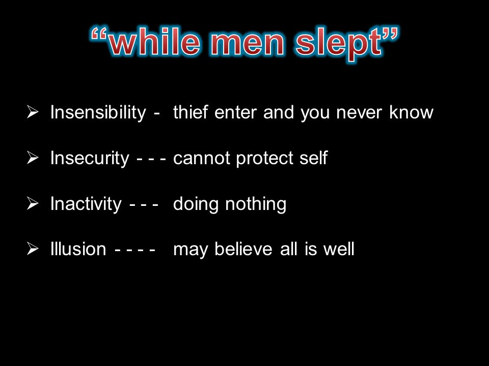 while men slept Insensibility - Insecurity - - - Inactivity - - -