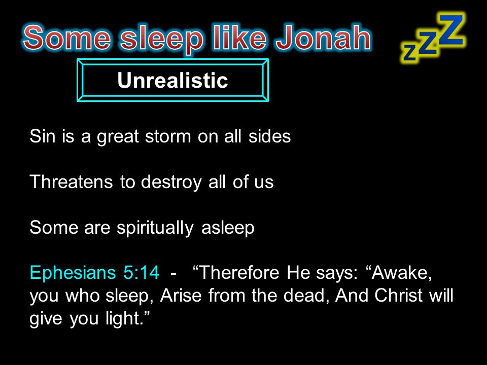 Some sleep like Jonah Unrealistic Sin is a great storm on all sides