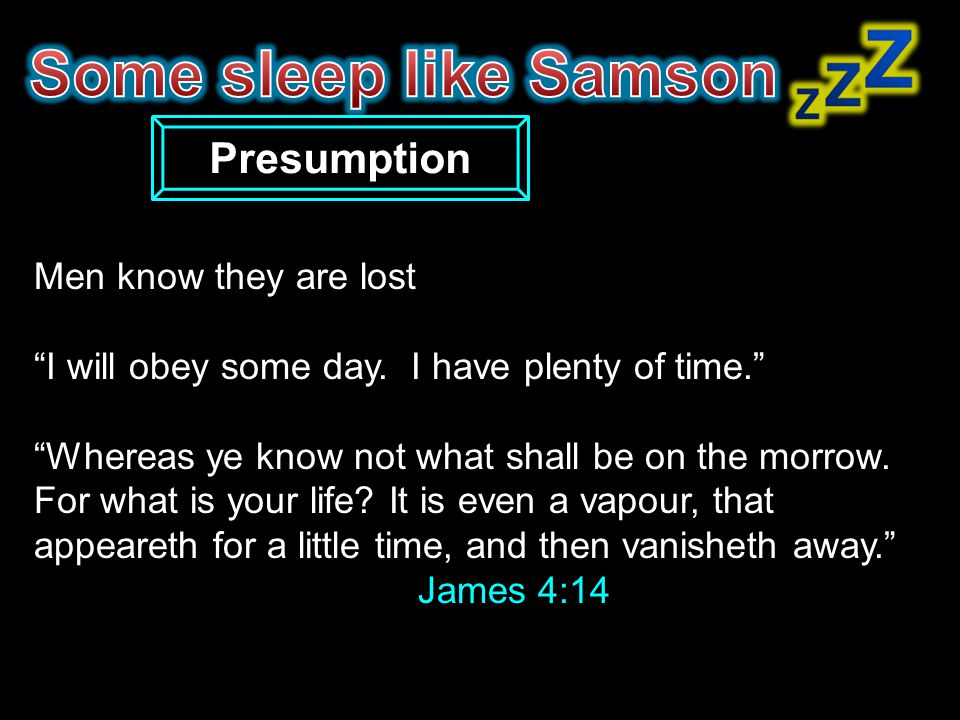 Some sleep like Samson Presumption Men know they are lost