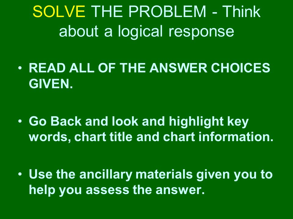 SOLVE THE PROBLEM - Think about a logical response