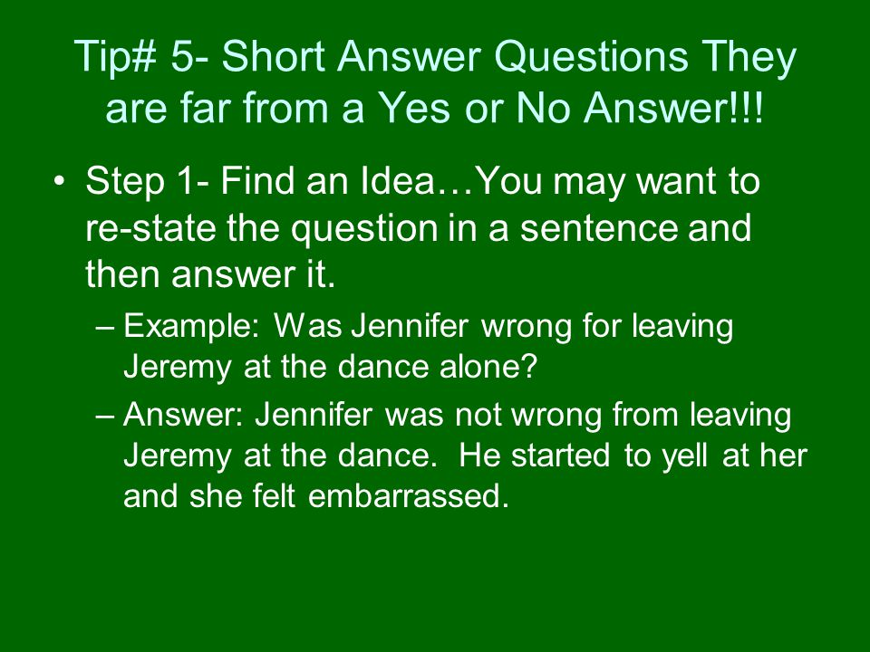 Tip# 5- Short Answer Questions They are far from a Yes or No Answer!!!