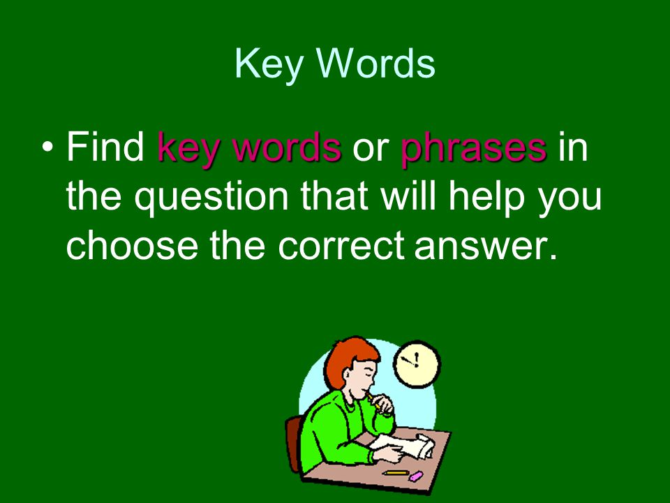 Key Words Find key words or phrases in the question that will help you choose the correct answer.