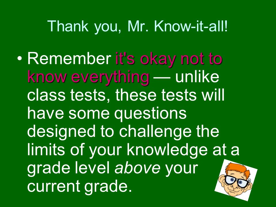 Thank you, Mr. Know-it-all!