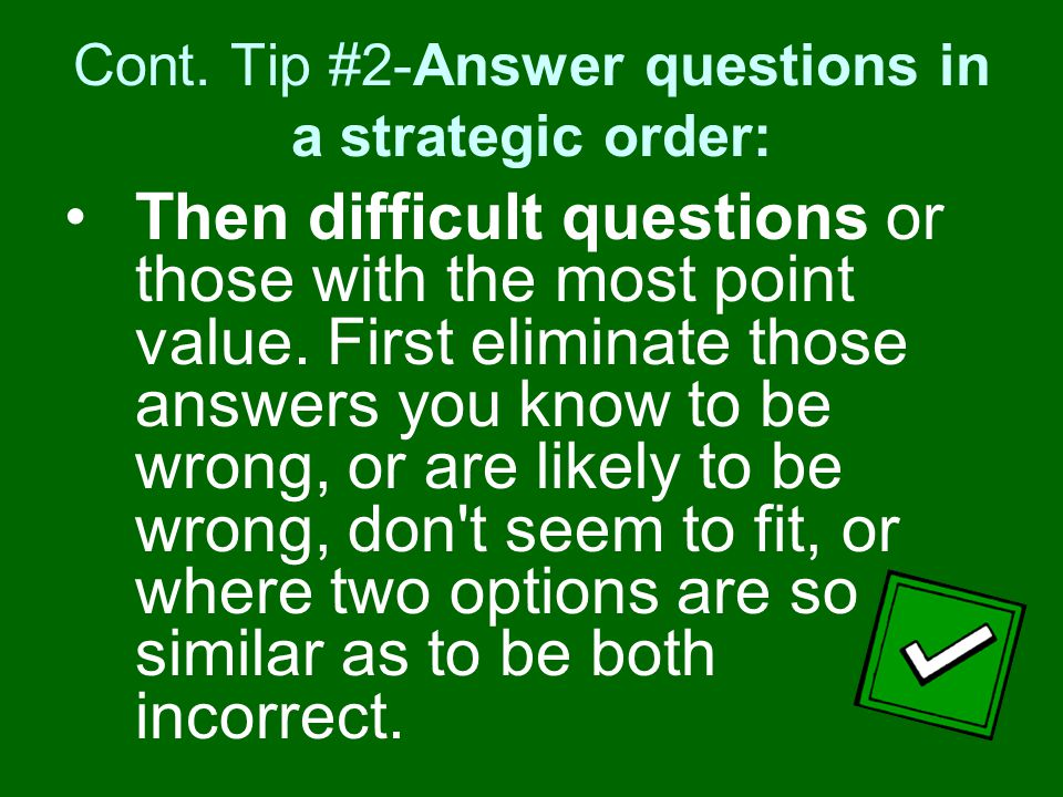 Cont. Tip #2-Answer questions in a strategic order:
