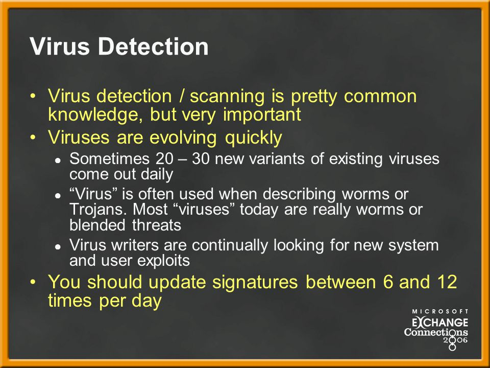 Virus Detection Virus detection / scanning is pretty common knowledge, but very important. Viruses are evolving quickly.