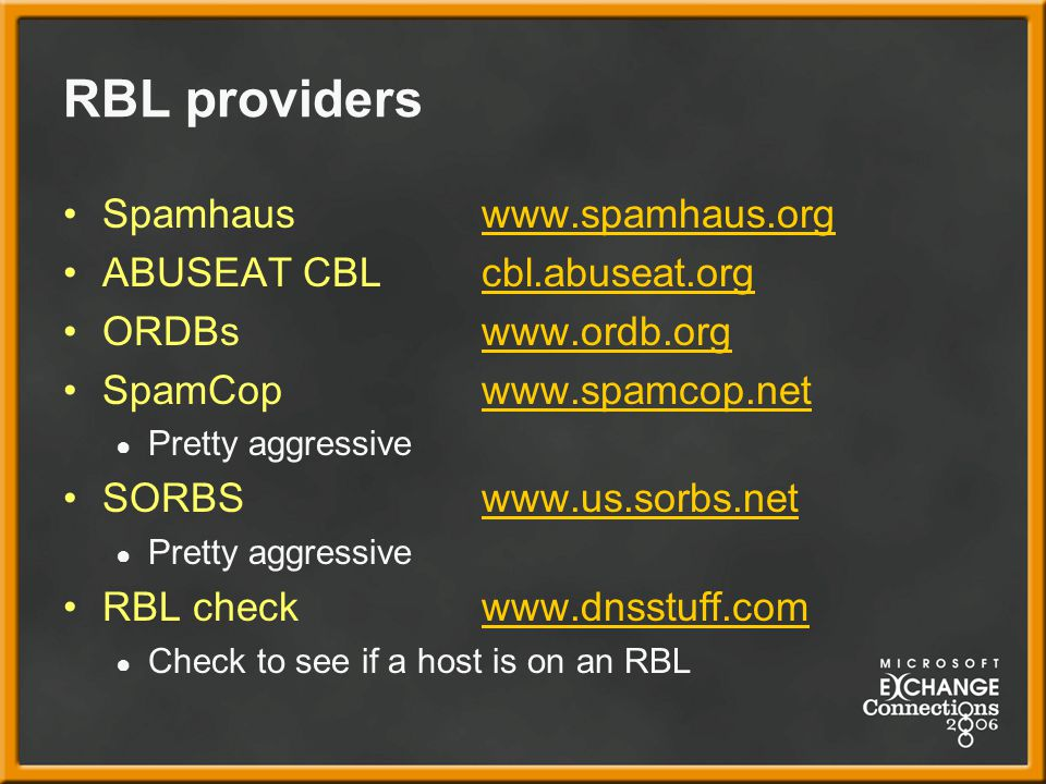 RBL providers Spamhaus www.spamhaus.org ABUSEAT CBL cbl.abuseat.org