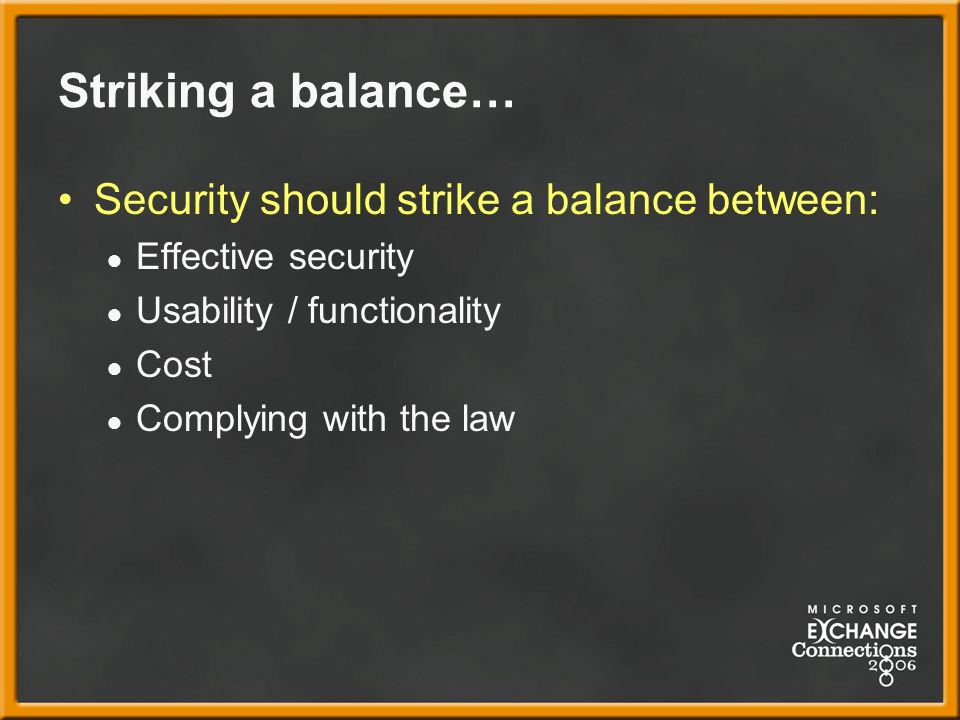Striking a balance… Security should strike a balance between: