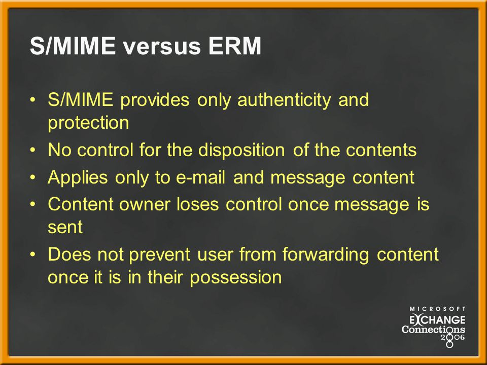 S/MIME versus ERM S/MIME provides only authenticity and protection