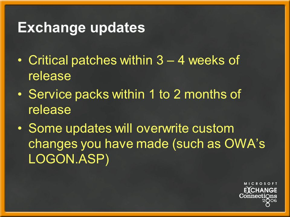 Exchange updates Critical patches within 3 – 4 weeks of release