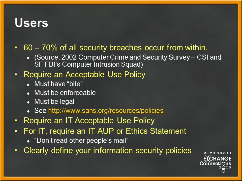 Users 60 – 70% of all security breaches occur from within.