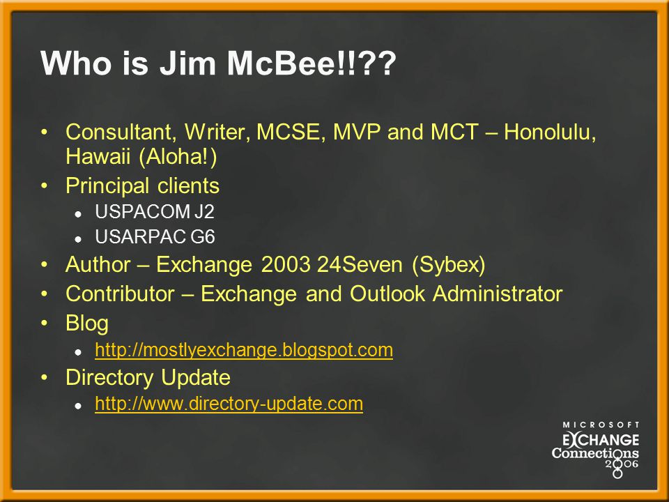 Who is Jim McBee!! Consultant, Writer, MCSE, MVP and MCT – Honolulu, Hawaii (Aloha!) Principal clients.