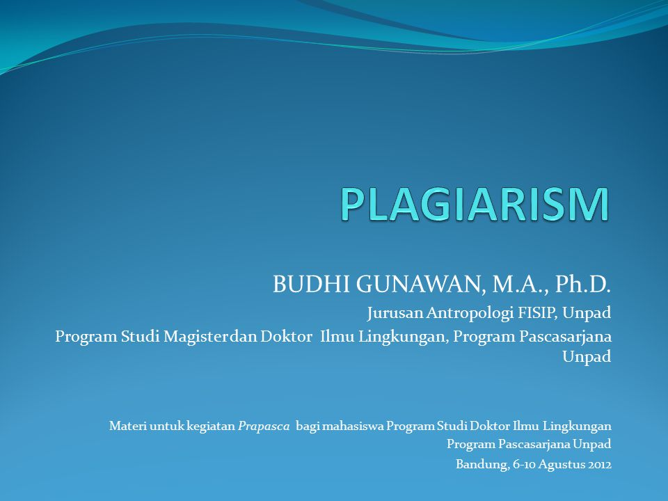 PLAGIARISM BUDHI GUNAWAN, M.A., Ph.D. Jurusan Antropologi FISIP, Unpad