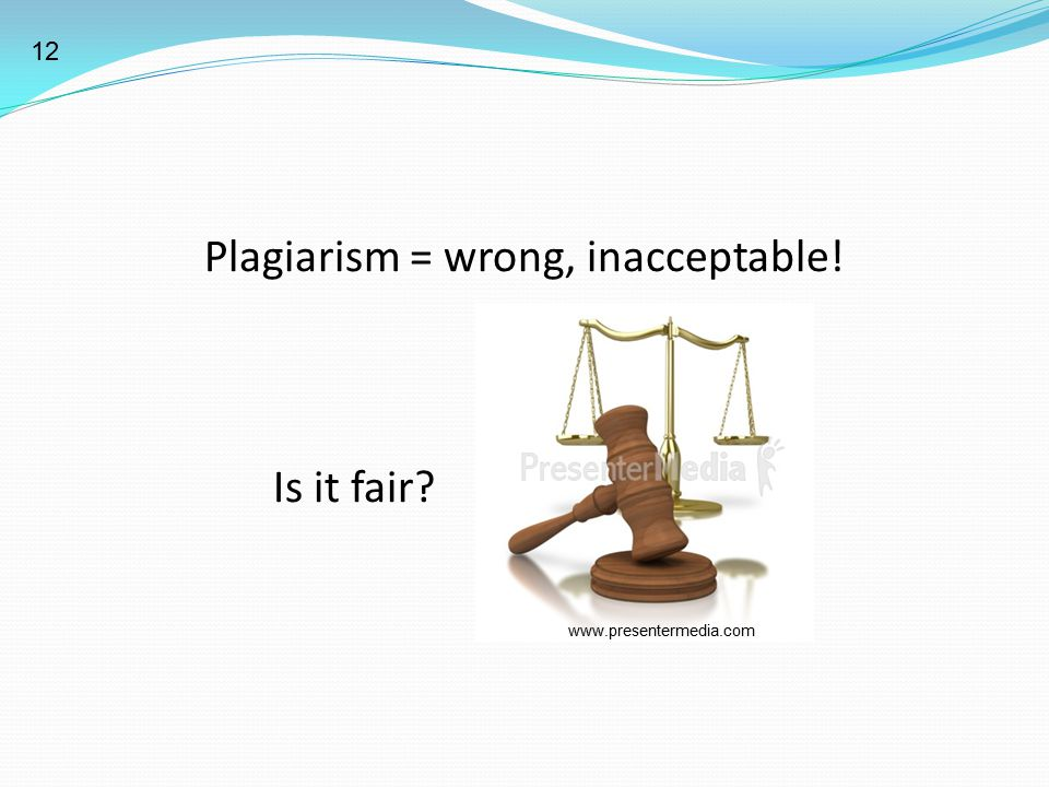 Plagiarism = wrong, inacceptable!