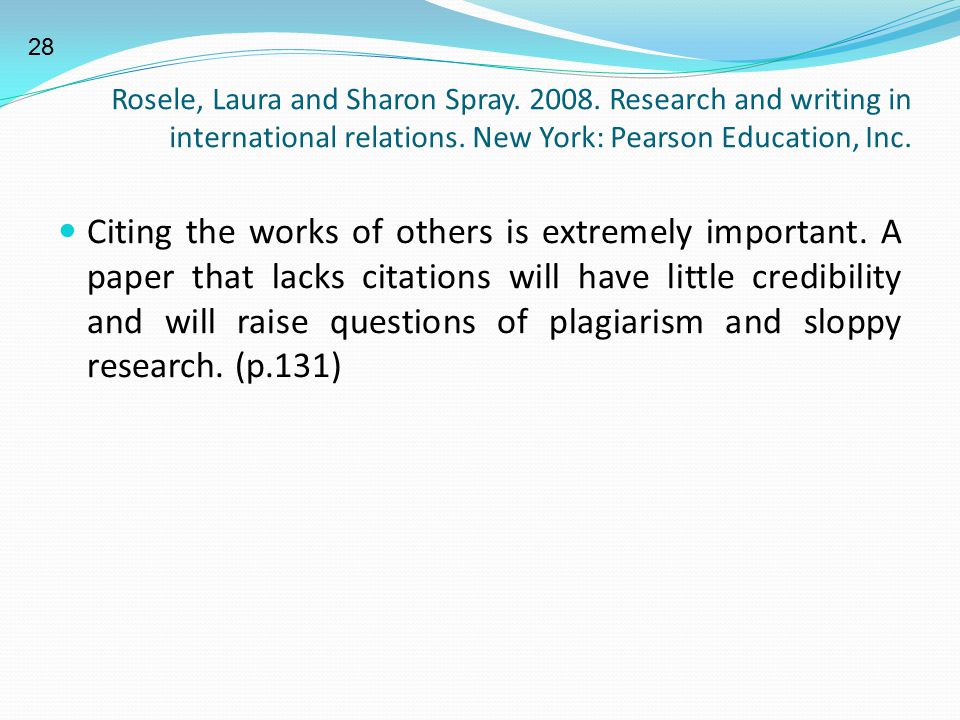 28 Rosele, Laura and Sharon Spray. 2008. Research and writing in international relations. New York: Pearson Education, Inc.