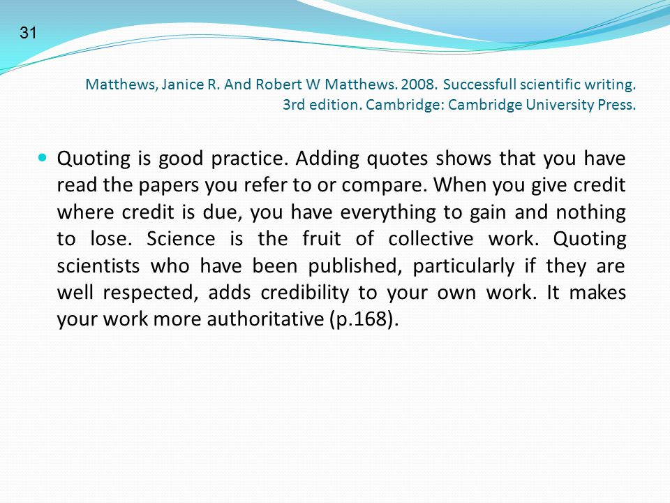 31 Matthews, Janice R. And Robert W Matthews. 2008. Successfull scientific writing. 3rd edition. Cambridge: Cambridge University Press.