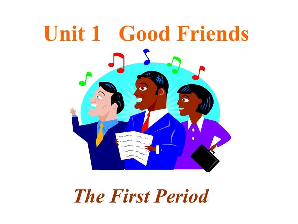 Unit 1 Good Friends The First Period